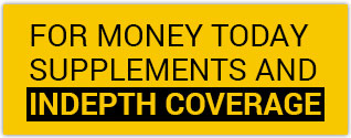 For money today supplements and Indepth coverage